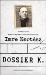 Dossier K: A Memoir - Imre Kertész, Tim Wilkinson