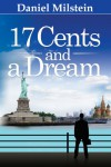 17 Cents & a Dream: My Incredible Journey from the USSR to Living the American Dream - Daniel Milstein, Mark Victor Hansen