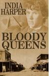 Bloody Queens - India Harper