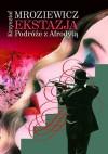 Ekstazja. Podróże z Afrodytą - Krzysztof Mroziewicz, Rosław Szaybo