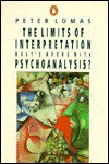 The Limits of Interpretation: What's Wrong with Psychoanalysis? - Peter Lomas