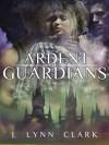 Ardent Guardians - J. Lynn Clark