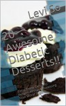 20 Awesome Diabetic Desserts!!: Enjoy These Desserts Recipes Without Increasing Your Blood Sugar!!! - Levi So