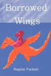 Borrowed Wings - Mrs Regina Puckett;Regina Puckett