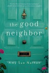 The Good Neighbor: A Novel - Amy Sue Nathan
