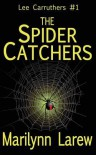 The Spider Catchers (Lee Carruthers #1) - Marilynn Larew