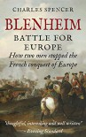 Blenheim: Battle for Europe, How Two Men Stopped The French Conquest Of Europe - Charles Spencer