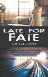 Late for Fate - Lori M Jones