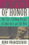 A Matter of Honor: One Cop's Lifelong Pursuit of John Gotti and the Mob - Remo Franceschini