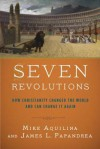 Seven Revolutions: How Christianity Changed the World and Can Change It Again - Mike Aquilina, James L. Papandrea