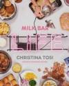 Milk Bar Life: Recipes & Stories - Christina Tosi