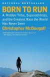 Born to Run: A Hidden Tribe, Superathletes, and the Greatest Race the World Has Never Seen By Christopher McDougall - -Author-