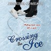 Crossing the Ice - Jennifer Comeaux, Emily Stokes
