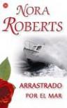 Arrastrado por el mar - Nora Roberts, Almudena de la Mota