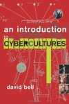 An Introduction to Cybercultures - David  Bell