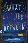 What Lies Between - Charlena Miller