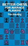 Better Chess for Average Players - Tim Harding