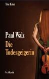 Die Todesgeigerin: Trier Krimi - Paul Walz, Prolibris Verlag