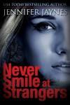 Never Smile at Strangers - Jennifer Jaynes