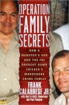 Operation Family Secrets: How a Mobster's Son and the FBI Brought Down Chicago's Murderous Crime Family - Frank Calabrese Jr., Keith Zimmerman, Kent Zimmerman, Paul Pompian