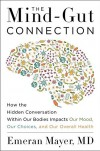 The Mind-Gut Connection: How the Astonishing Dialogue Taking Place in Our Bodies Impacts Health, Weight, and Mood - Emeran A. Mayer