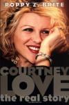 Courtney Love: The Real Story - Poppy Z. Brite