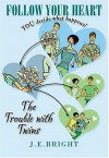 Follow Your Heart: The Trouble With Twins - J.E. Bright