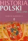 Historia Polski 1492-1795 - Mariusz Markiewicz