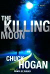 The Killing Moon: A Novel - Chuck Hogan