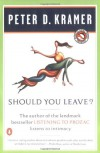 Should You Leave?: A Psychiatrist Explores Intimacy and Autonomy--and the Nature of Advice - Peter D. Kramer