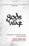 Gods at War: Defeating the Idols That Battle for Your Heart - Kyle Idleman