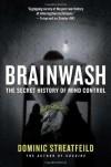 Brainwash: The Secret History of Mind Control - Dominic Streatfeild