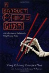 A Banquet for Hungry Ghosts: A Collection of Deliciously Frightening Tales - Ying Chang Compestine, Coleman Polhemus