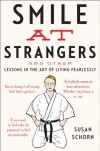 Smile at Strangers: And Other Lessons in the Art of Living Fearlessly - Susan Schorn