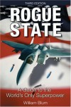 Rogue State: A Guide To The World's Only Superpower - William Blum