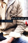 Don't Let Me Go - J.H. Trumble