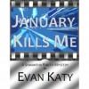 January Kills Me - Evan Katy