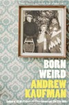 Born Weird - Andrew Kaufman