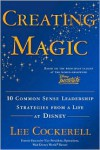 Creating Magic: 10 Common Sense Leadership Strategies from a Life at Disney - Lee Cockerell