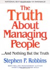 The Truth About Managing People...And Nothing But the Truth - Stephen P. Robbins
