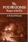 The Potawatomis: Keepers of the Fire (The Civilization of the American Indian Series) - R. David Edmunds
