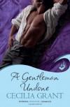 A Gentleman Undone. Cecilia Grant - Cecilia Grant