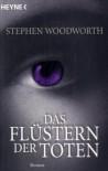 Das Flüstern der Toten: Roman - Stephen Woodworth