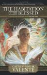 The Habitation of the Blessed - Catherynne M. Valente