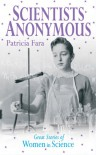 Scientists Anonymous: Great Stories of Women in Science - Patricia Fara