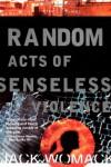 Random Acts of Senseless Violence (Jack Womack) - Jack Womack