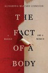 The Fact of a Body: A Murder and a Memoir - Alexandria Marzano-Lesnevich