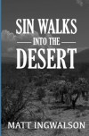 Sin Walks Into The Desert - Matt Ingwalson