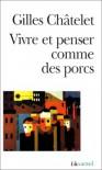 Vivre et penser comme des porcs: De l'incitation à l'envie et à l'ennui dans les démocraties-marchés - Gilles Châtelet