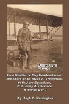 Destiny's Wings - Four Months in Day Bombardment: The Story of Lt. Hugh S. Thompson, 96th Aero Squadron, U.S. Army Air Service in World War I - Hugh T. Harrington